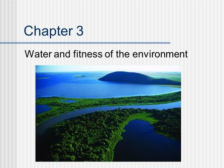 Chapter 3 Water and fitness of the environment. Overview: The Molecule That Supports All of Life Water is the biological medium on Earth All living organisms.