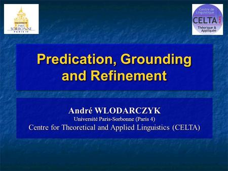 Predication, Grounding and Refinement André WLODARCZYK Université Paris-Sorbonne (Paris 4) Centre for Theoretical and Applied Linguistics (CELTA)