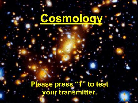 "Cosmology Please press ""1"" to test your transmitter."