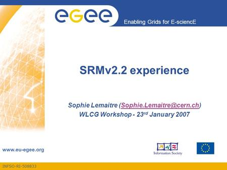 INFSO-RI-508833 Enabling Grids for E-sciencE  SRMv2.2 experience Sophie Lemaitre WLCG Workshop.