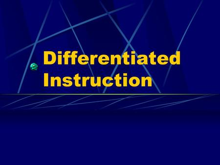 Differentiated Instruction What Is Differentiated Instruction? Essentially, it means providing several options for students to take in information, make.