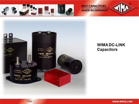 Page 1 www.wima.com WIMA DC-LINK Capacitors. Page 2 www.wima.com Outline  DC-Link Capacitors: Introduction  Capacitor Technologies  Characteristics.