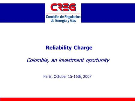 Reliability Charge Colombia, an investment oportunity Paris, Octuber 15-16th, 2007.