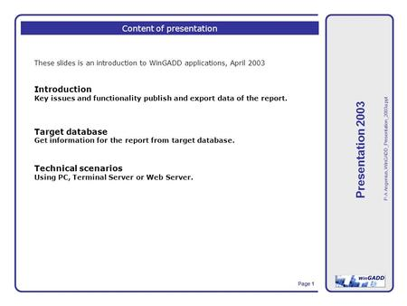 Presentation 2003 Page 1 P-A Angenius, WinGADD_Presentation_2003a.ppt Content of presentation These slides is an introduction to WinGADD applications,