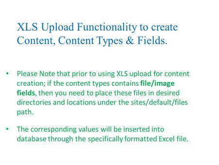 Please Note that prior to using XLS upload for content creation; if the content types contains file/image fields, then you need to place these files in.