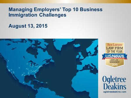 Managing Employers' Top 10 Business Immigration Challenges August 13, 2015. ogletreedeakins.com.