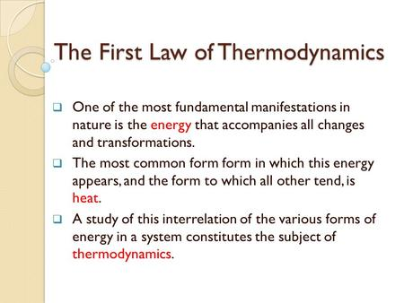 The First Law of Thermodynamics  One of the most fundamental manifestations in nature is the energy that accompanies all changes and transformations.