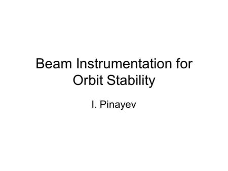 Beam Instrumentation for Orbit Stability I. Pinayev.