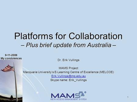 19/17/2015 META ACCESS MANAGEMENT SYSTEM Platforms for Collaboration – Plus brief update from Australia – Dr. Erik Vullings MAMS Project Macquarie University's.