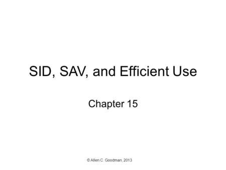SID, SAV, and Efficient Use Chapter 15 © Allen C. Goodman, 2013.