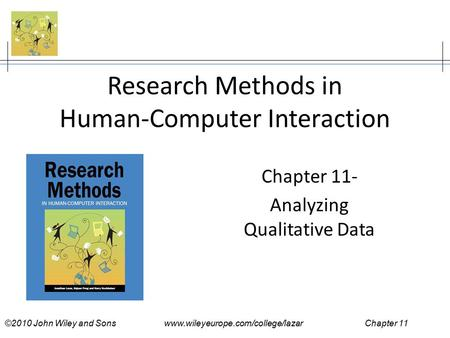 ©2010 John Wiley and Sons www.wileyeurope.com/college/lazar Chapter 11 Research Methods in Human-Computer Interaction Chapter 11- Analyzing Qualitative.