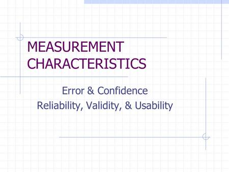 MEASUREMENT CHARACTERISTICS Error & Confidence Reliability, Validity, & Usability.