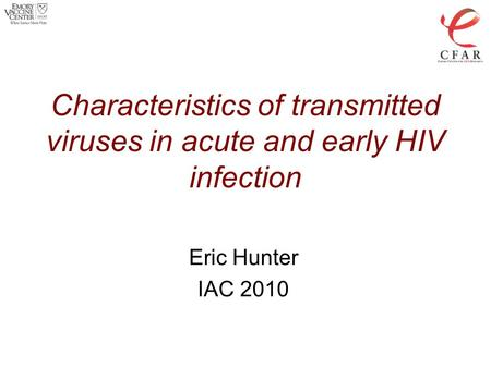 Characteristics of transmitted viruses in acute and early HIV infection Eric Hunter IAC 2010.