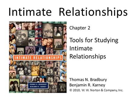 Intimate Relationships © 2010, W. W. Norton & Company, Inc. Thomas N. Bradbury Benjamin R. Karney Tools for Studying Intimate Relationships Chapter 2.