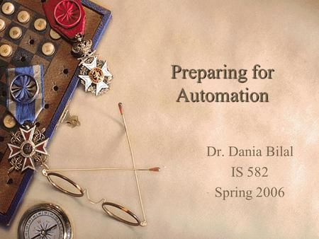 Preparing for Automation Dr. Dania Bilal IS 582 Spring 2006.