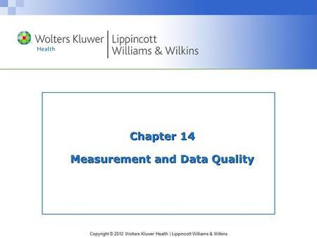 Copyright © 2012 Wolters Kluwer Health | Lippincott Williams & Wilkins Chapter 14 Measurement and Data Quality.