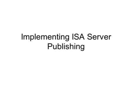 Implementing ISA Server Publishing. Introduction What Are Web Publishing Rules? ISA Server uses Web publishing rules to make Web sites on protected networks.