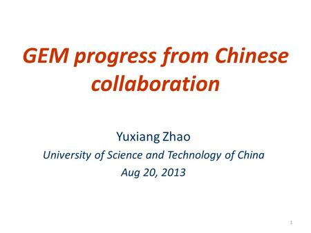 GEM progress from Chinese collaboration Yuxiang Zhao University of Science and Technology of China Aug 20, 2013 1.