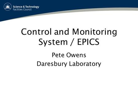 Control and Monitoring System / EPICS Pete Owens Daresbury Laboratory.