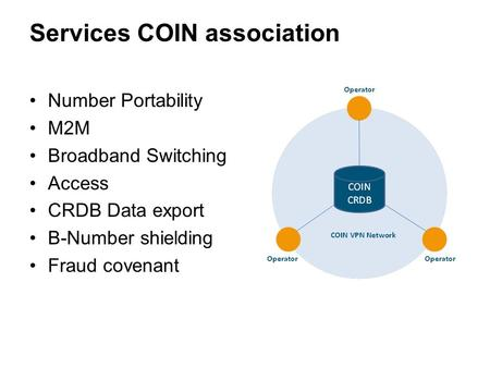 Services COIN association Number Portability M2M Broadband Switching Access CRDB Data export B-Number shielding Fraud covenant 1.