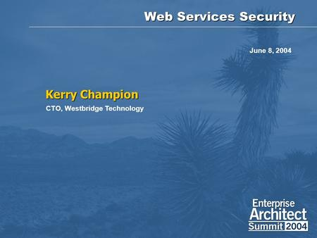 Web Services Security Kerry Champion CTO, Westbridge Technology June 8, 2004.