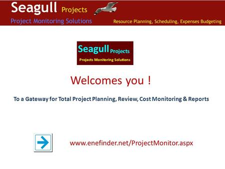 Welcomes you ! To a Gateway for Total Project Planning, Review, Cost Monitoring & Reports www.enefinder.net/ProjectMonitor.aspx.