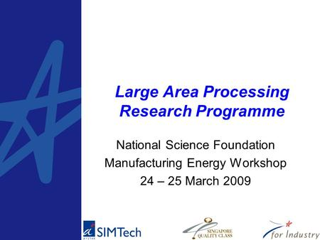 Large Area Processing Research Programme National Science Foundation Manufacturing Energy Workshop 24 – 25 March 2009.