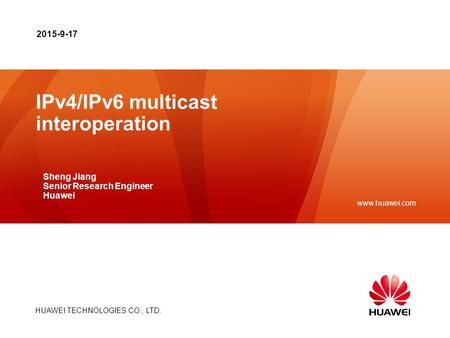 HUAWEI TECHNOLOGIES CO., LTD. www.huawei.com IPv4/IPv6 multicast interoperation Sheng Jiang Senior Research Engineer Huawei 2015-9-17.