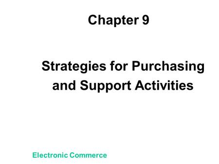 Chapter 9 Strategies for Purchasing and Support Activities Electronic Commerce.