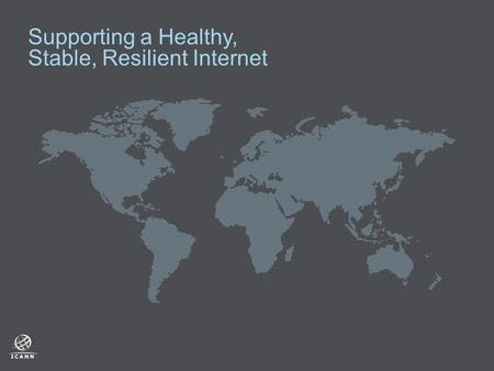 Supporting a Healthy, Stable, Resilient Internet.