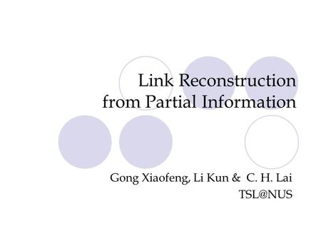 Link Reconstruction from Partial Information Gong Xiaofeng, Li Kun & C. H. Lai