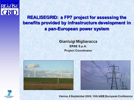 REALISEGRID: a FP7 project for assessing the benefits provided by infrastructure development in a pan-European power system Gianluigi Migliavacca ERSE.