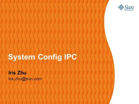 System Config IPC Iris Zhu 2 Agenda IPC Overview System V IPC Posix IPC Tools for performance analysis System configuration Hands On.