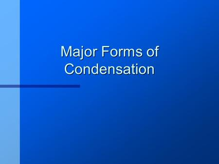 Major Forms of Condensation. What are the forms of condensation? n Cloud n Fog n Frost and Dew.