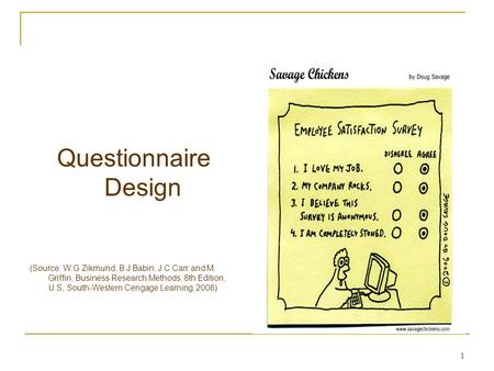 Questionnaire Design (Source: W.G Zikmund, B.J Babin, J.C Carr and M. Griffin, Business Research Methods, 8th Edition, U.S, South-Western Cengage Learning,