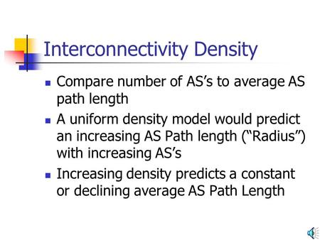 "Interconnectivity Density Compare number of AS's to average AS path length A uniform density model would predict an increasing AS Path length (""Radius"")"