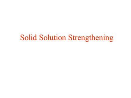 Solid Solution Strengthening. Line Defects - Dislocations Line Imperfections in the lattice of a crystalline material. Movement of dislocations => material.
