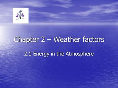 Chapter 2 – Weather factors 2.1 Energy in the Atmosphere.
