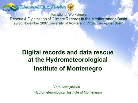 Digital records and data rescue at the Hydrometeorological Institute of Montenegro Vera Andrijasevic Vera Andrijasevic Hydrometeorological Institute of.