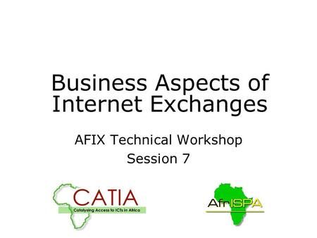 Business Aspects of Internet Exchanges AFIX Technical Workshop Session 7.