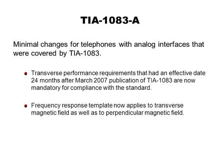 TIA-1083-A Minimal changes for telephones with analog interfaces that were covered by TIA-1083. Transverse performance requirements that had an effective.