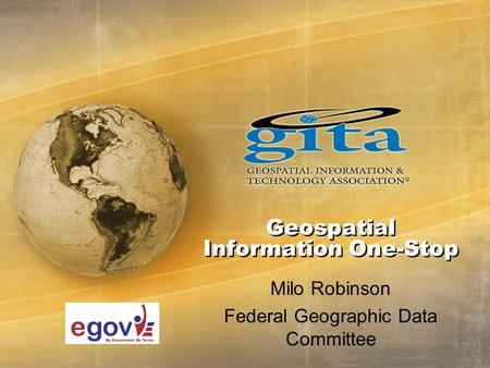 Geospatial Information One-Stop Milo Robinson Federal Geographic Data Committee.