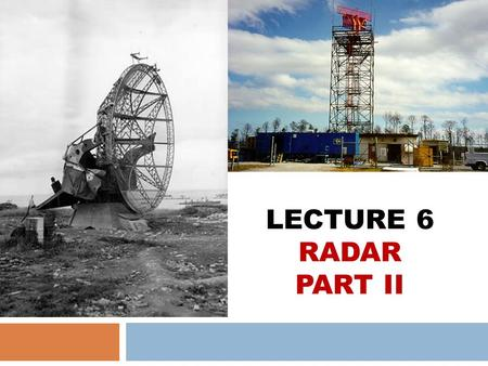 LECTURE 6 RADAR PART II. Introduction Recall Back RADAR Part 1  What are the three types of RADAR?  What are the differences between PSR and SSR? 