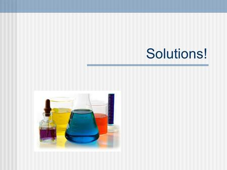 Solutions!. What is a solution? A homogeneous mixture! Made up of a solute and solvent.