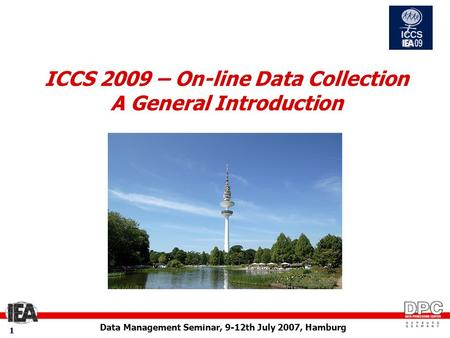 Data Management Seminar, 9-12th July 2007, Hamburg 11 ICCS 2009 – On-line Data Collection A General Introduction.