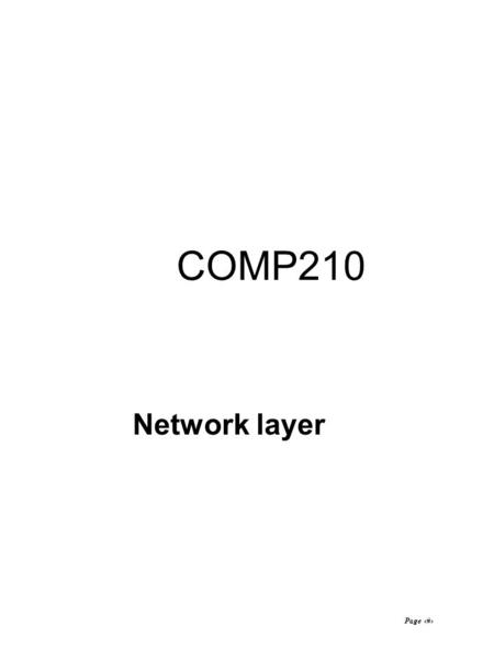 Page 1 COMP210 Network layer. Page 2 The Network Layer  The network layer is responsible for establishing, maintaining and terminating connections 