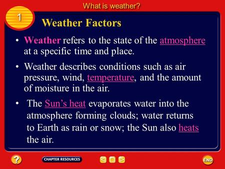 Weather refers to the state of the atmosphere at a specific time and place. Weather describes conditions such as air pressure, wind, temperature, and the.