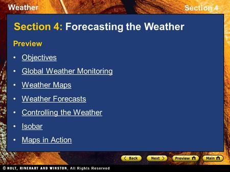 Weather Section 4 Section 4: Forecasting the Weather Preview Objectives Global Weather Monitoring Weather Maps Weather Forecasts Controlling the Weather.
