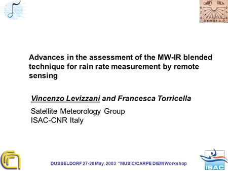 DUSSELDORF 27-28 May, 2003 MUSIC/CARPE DIEM Workshop Advances in the assessment of the MW-IR blended technique for rain rate measurement by remote sensing.