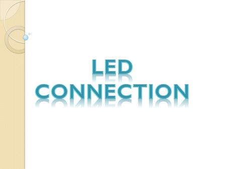 Series Connection Series Connection Requires more voltage The supply voltage should be the sum of the rated voltage required for LED.